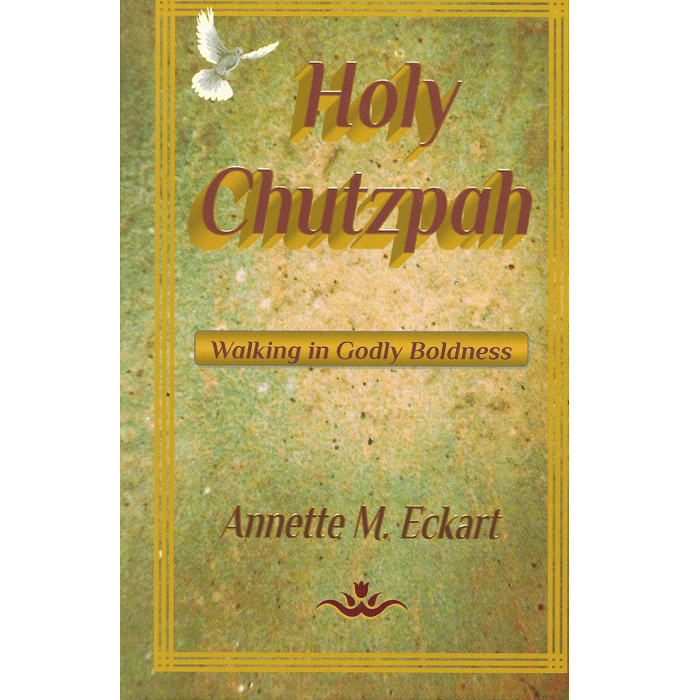 Holy Chutzpah: Walking in Godly Boldness (hardcover) by Annette M. Eckart
