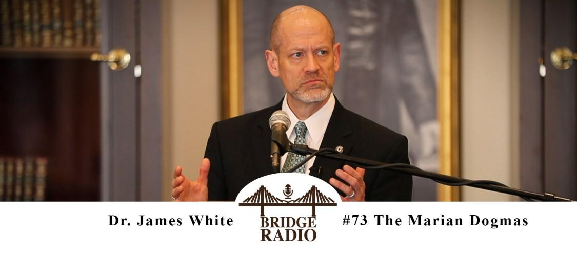 Dr. James White- The Marian Dogmas