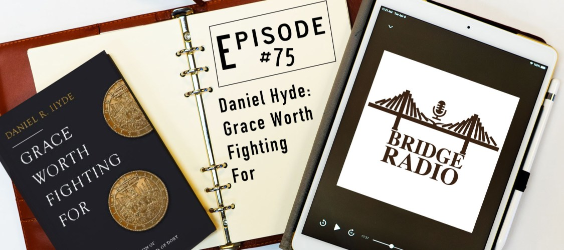 Daniel Hyde- Grace Worth Fighting For (Website)