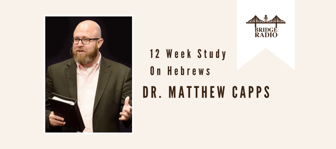 #133 Dr. Matthew Capps_ 12 Week Study on Hebrews