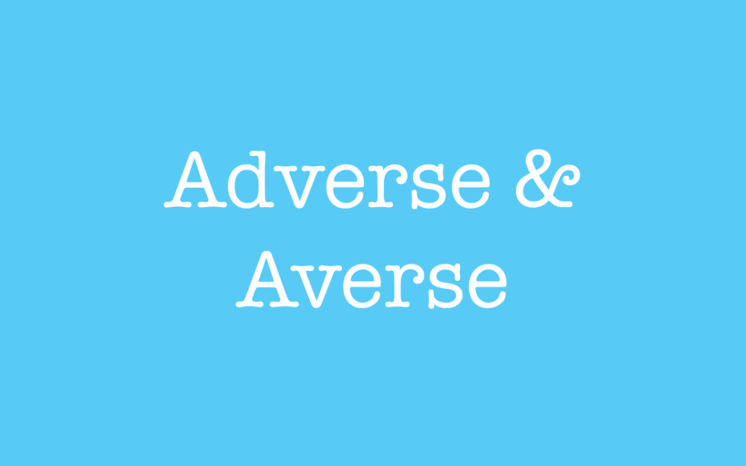 Adverse and Averse