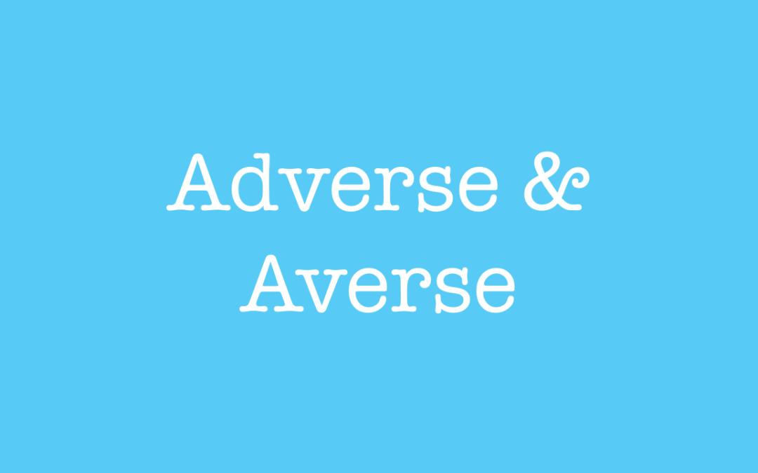 Adverse and Averse