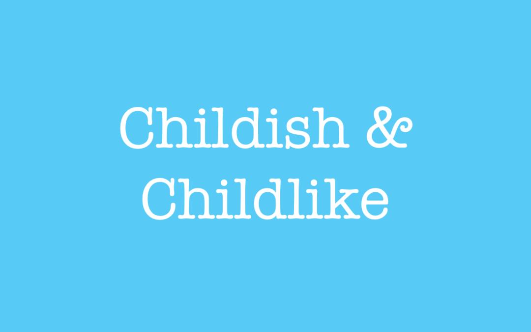 Childish and Childlike