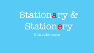 Stationary or stationery