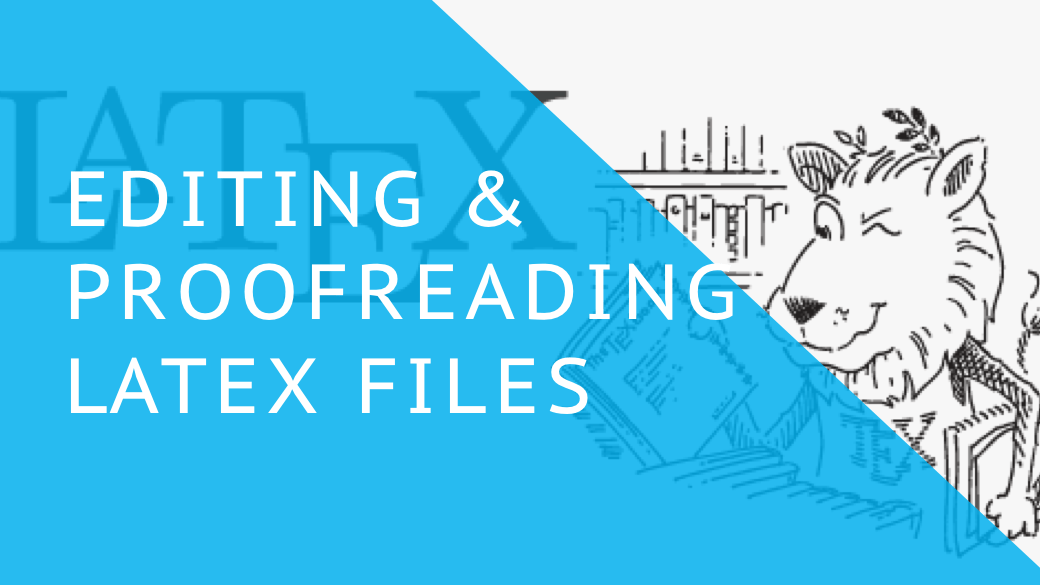 Editing and Proofreading LaTex Files