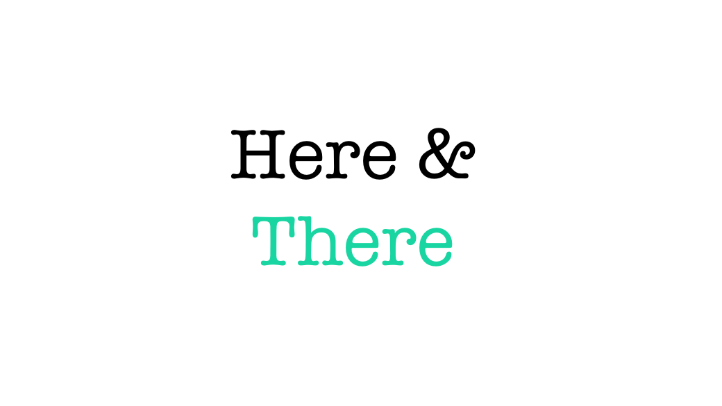 Practical English – Here and There