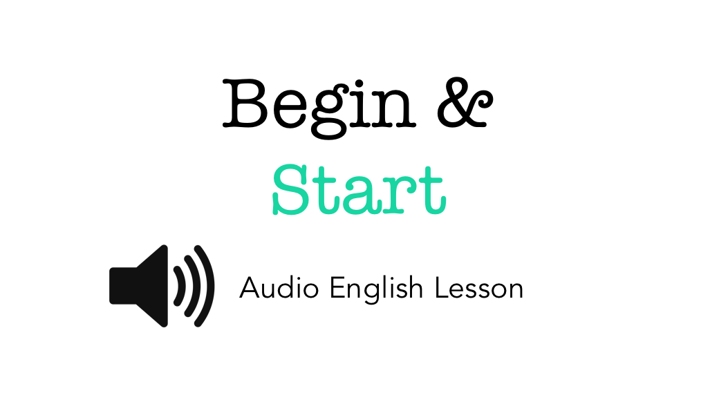 Practical English – Begin and Start