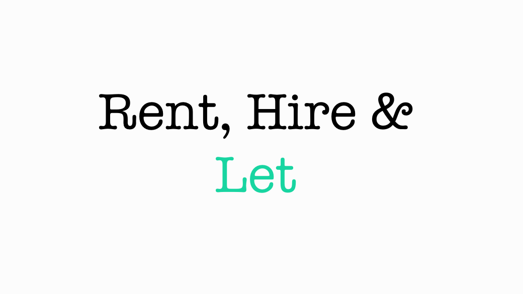 Rent, Hire and Let