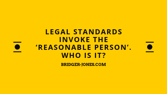 Legal standards invoke the 'reasonable person'. Who is it?