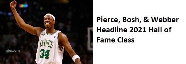 Pierce, Bosh, Webber Headline 2021 HOF Class