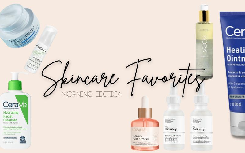 9 Skincare Favorites: Morning Edition