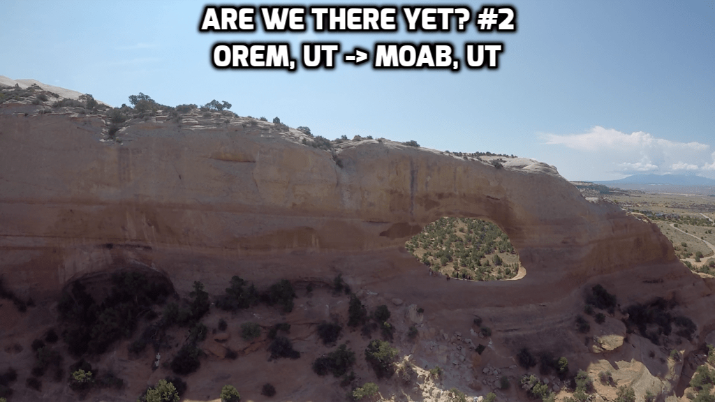 Are We There Yet? #2 Orem to Moab
