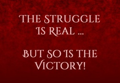 The Struggle Is Real ... but So Is the Victory!