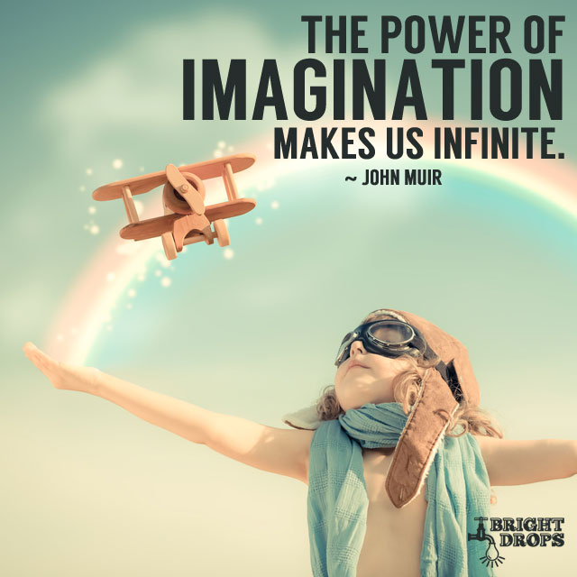 """The power of imagination makes us infinite."" ~John Muir"