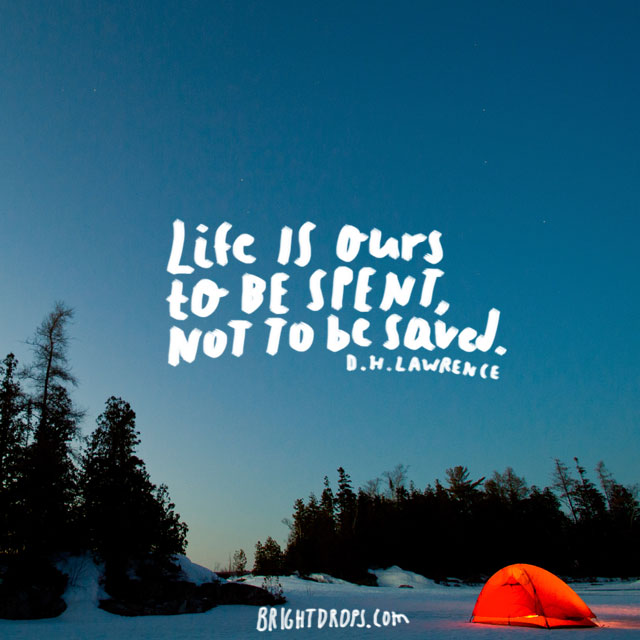 Image of: Sayings life Is Ours To Be Spent Not To Be Saved D H Bright Drops 55 Most Famous Quotes About Life Bright Drops