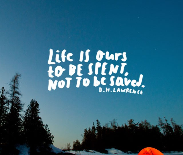 Life Is Ours To Be Spent Not To Be Saved D H