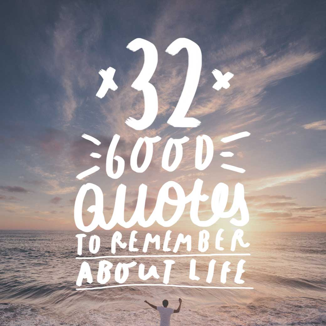 Image of: Good Life 32 Good Quotes To Remember About Life Bright Drops 32 Good Quotes To Remember About Life Bright Drops