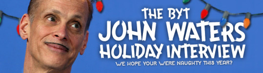 bytFEATURE_JOHN-WATERS-HOLIDAY1-539x150
