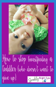 how to stop breastfeeding a toddler