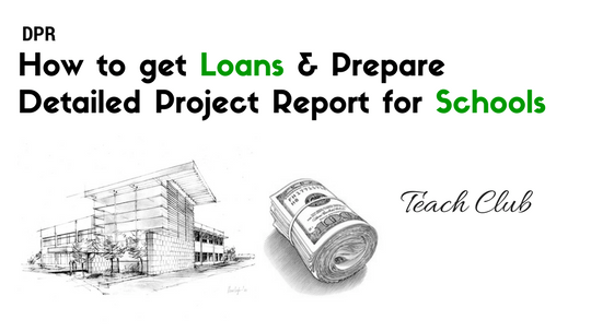 Detailed Project Report for a School & getting Loans from the Banks(DPR)
