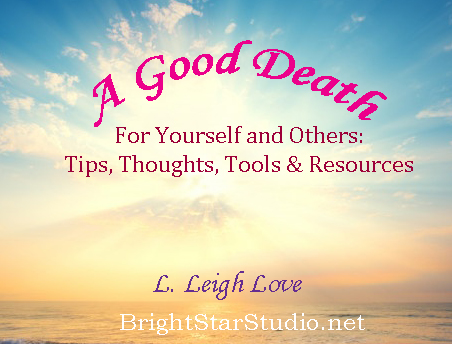Virtual Class: A Good Death for Yourself and Others: Tips, Tools, Thoughts and Resources
