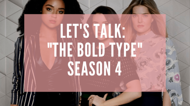 "Blog Banner: ""The Bold Type"" promo image, Kat, Jane and Sutton, with words ""Let's Talk: 'The Bold Type' Season 4"""