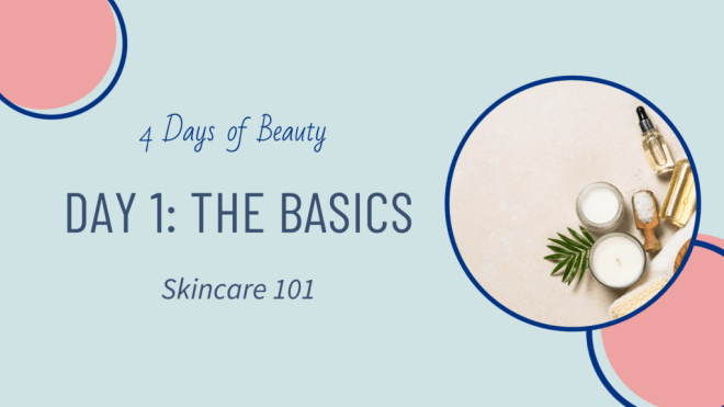 4 Days of Beauty: Day 1: The Basics: Skincare 101. Blog Banner
