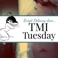 TMI Tuesday