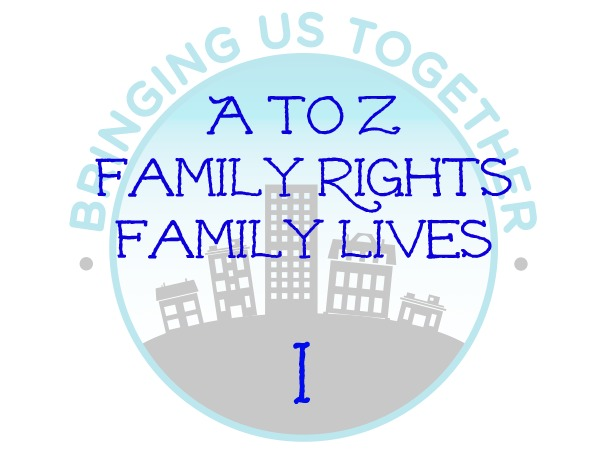I:  A to Z of Family Rights and Lives