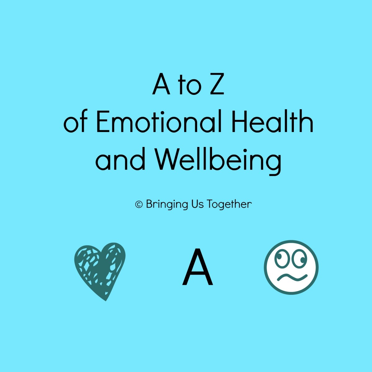 A is for:  A to Z of Emotional Health and Wellbeing -