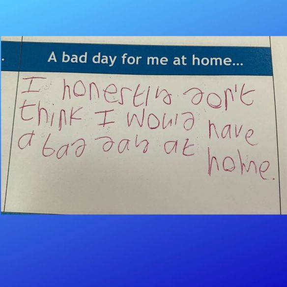 """A snap shot from my son's EHC Plan, where they asked about what a bad day at home would look like and he replied """"I honestly don't think I would have a bad day at home"""""""