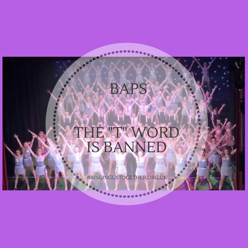 "BAPS – The ""T"" Word is banned"