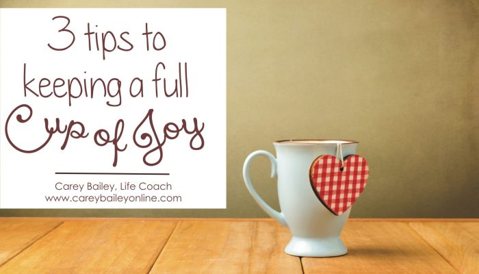 3 Tips to Keeping a Full Cup of Joy