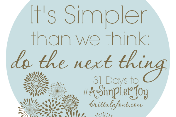 31 Days to #ASimplerJoy: Do the Next Thing