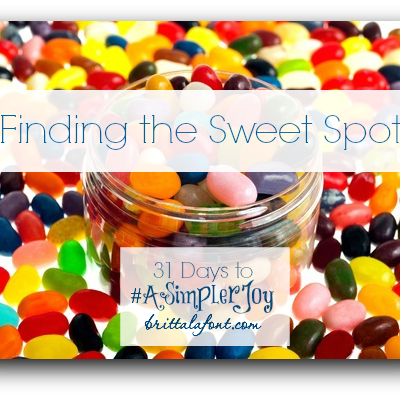 31 Days to #ASimplerJoy: The Sweet Spot