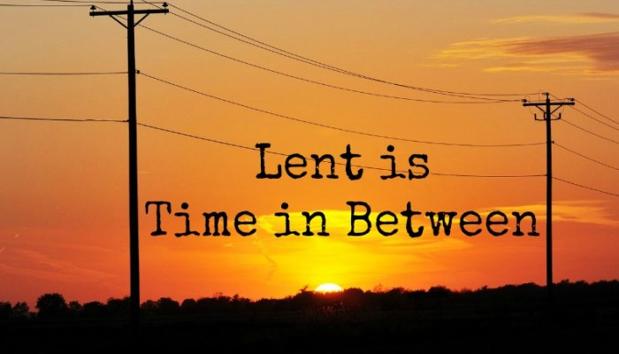 Lent is Time in Between