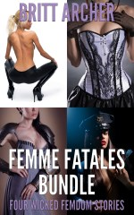Femme Fatales Bundle: Four Wicked Femdom Stories – Britt Archer