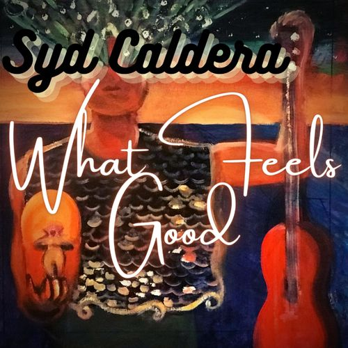 Syd Caldera – What Feels Good