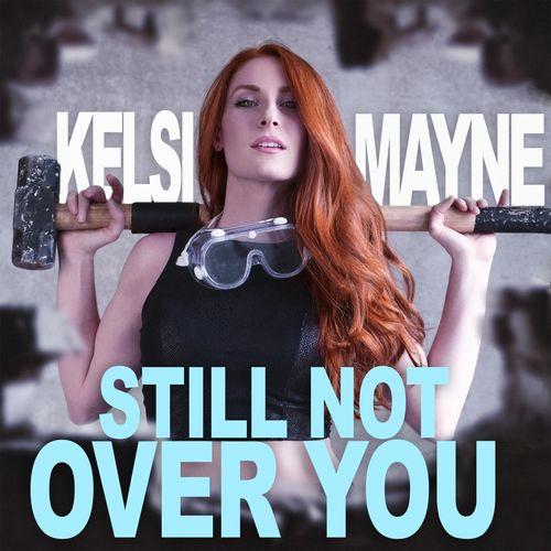 Kelsi Mayne - Still Not Over You