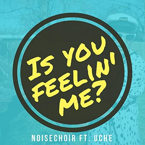 Noisechoir - Is You Feelin Me?