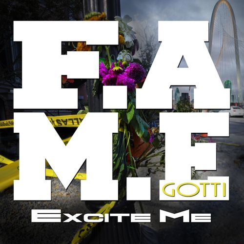 F.A.M.E. Gotti - Excite Me