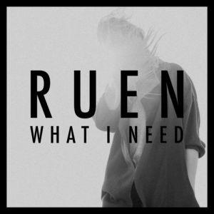 Ruen - What I Need