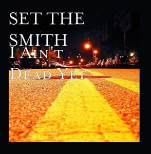 Set The Smith - I Ain't Dead Yet