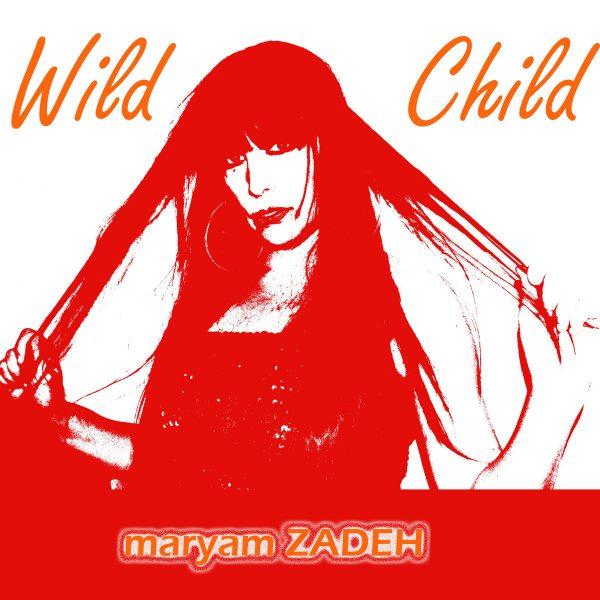 Maryam Zadeh – Wild Child
