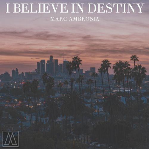 Marc Ambrosia – I Believe in Destiny