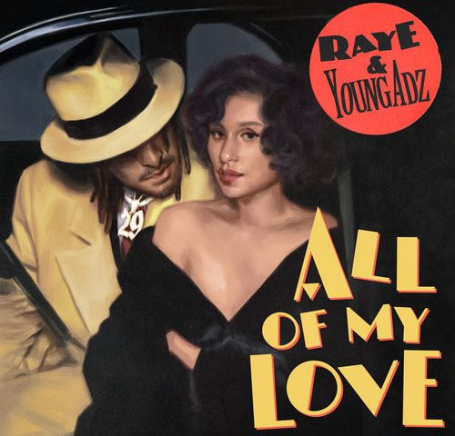 RAYE + Young Adz – All of My Love