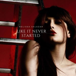 Melissa Salazar – Like It Never Started