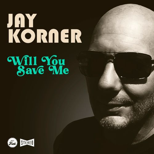 Jay Korner – Will You Save Me