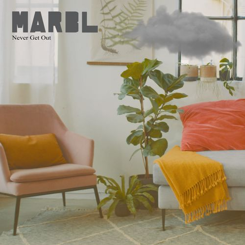 MARBL – Never Get Out