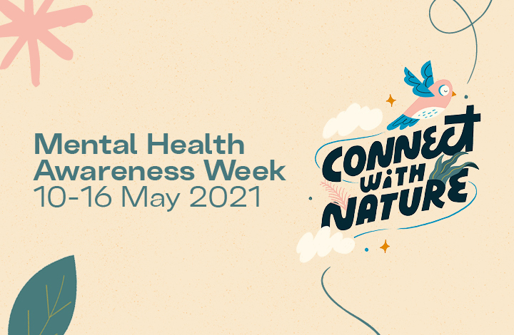 Mental Health Awareness Week: 10th -16th May 2021